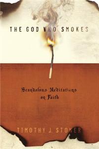 The God Who Smokes: Scandalous Meditations on Faith
