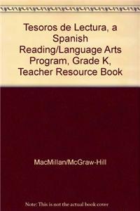 Tesoros de Lectura, a Spanish Reading/Language Arts Program, Grade K, Teacher Resource Book