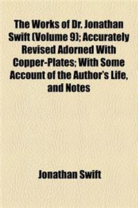 The Works of Dr. Jonathan Swift (Volume 9); Accurately Revised Adorned with Copper-Plates with Some Account of the Author's Life, and Notes Historical