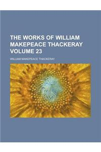 The Works of William Makepeace Thackeray Volume 23