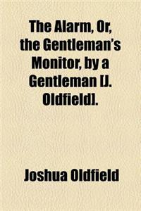 The Alarm, Or, the Gentleman's Monitor, by a Gentleman [J. Oldfield].