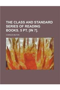 The Class and Standard Series of Reading Books. 5 PT. [In 7]