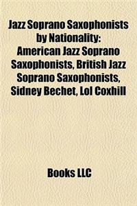 Jazz Soprano Saxophonists by Nationality: American Jazz Soprano Saxophonists, British Jazz Soprano Saxophonists, Sidney Bechet, Lol Coxhill