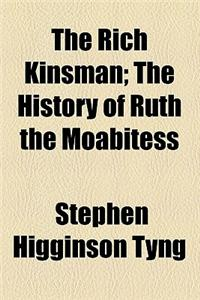 The Rich Kinsman; The History of Ruth the Moabitess