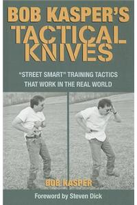 """Bob Kasper's Tactical Knives: """"Street Smart"""" Training Tactics That Work in the Real World"""