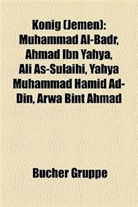 Knig (Jemen): Muhammad Al-Badr, Ahmad Ibn Yahya, Ali As-Sulaihi, Yahya Muhammad Hamid Ad-Din, Arwa Bint Ahmad