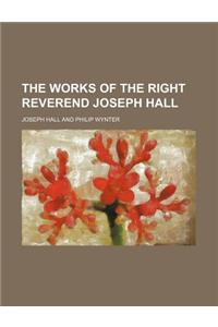 The Works of the Right Reverend Joseph Hall (Volume 7)