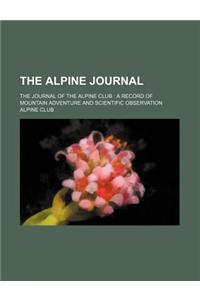 The Alpine Journal; The Journal of the Alpine Club a Record of Mountain Adventure and Scientific Observation