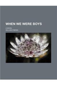 When We Were Boys; A Novel