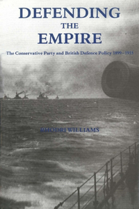 Defending the Empire: The Conservative Party and British Defence Policy, 1899-1915