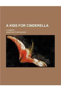 A Kiss for Cinderella; A Comedy