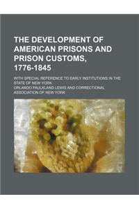 The Development of American Prisons and Prison Customs, 1776-1845; With Special Reference to Early Institutions in the State of New York