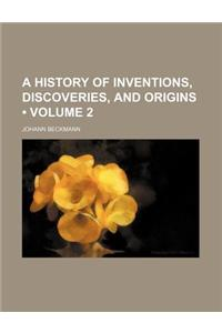 A History of Inventions, Discoveries, and Origins (Volume 2)