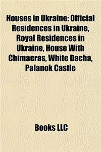 Houses in Ukraine: Official Residences in Ukraine, Royal Residences in Ukraine, House with Chimaeras, White Dacha, Palanok Castle