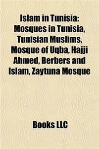 Islam in Tunisia: Mosques in Tunisia, Tunisian Muslims, Mosque of Uqba, Hajji Ahmed, Berbers and Islam, Zaytuna Mosque