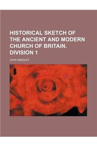 Historical Sketch of the Ancient and Modern Church of Britain. Division 1