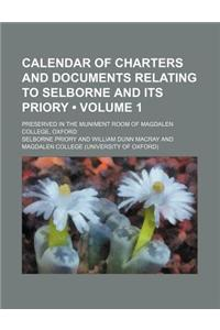 Calendar of Charters and Documents Relating to Selborne and Its Priory (Volume 1); Preserved in the Muniment Room of Magdalen College, Oxford