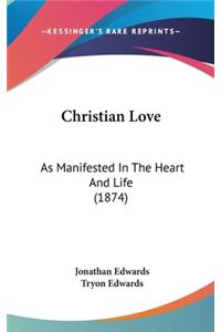 Christian Love: As Manifested in the Heart and Life (1874)