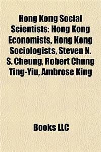 Hong Kong Social Scientists: Hong Kong Economists, Hong Kong Sociologists, Steven N. S. Cheung, Robert Chung Ting-Yiu, Ambrose King