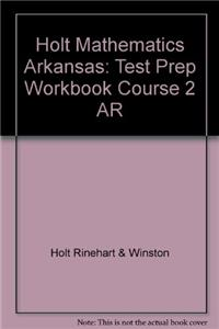 Holt Mathematics Arkansas: Test Prep Workbook Course 2 AR