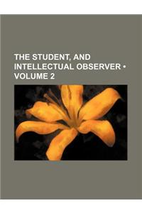 The Student, and Intellectual Observer (Volume 2)