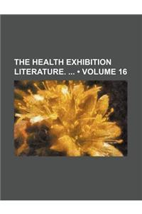 The Health Exhibition Literature. (Volume 16)