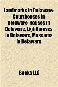 Landmarks in Delaware: Courthouses in Delaware, Houses in Delaware, Lighthouses in Delaware, Museums in Delaware