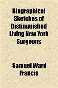 Biographical Sketches of Distinguished Living New York Surgeons