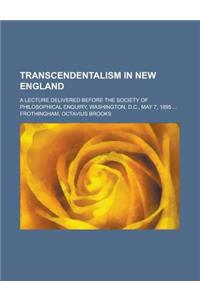 Transcendentalism in New England; A Lecture Delivered Before the Society of Philosophical Enquiry, Washington, D.C., May 7, 1895