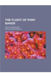 The Flight of Pony Baker; A Boy's Town Story