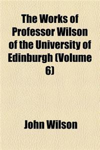 The Works of Professor Wilson of the University of Edinburgh (Volume 6); Essays Critical and Imaginative
