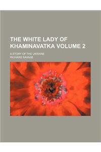 The White Lady of Khaminavatka Volume 2; A Story of the Ukraine