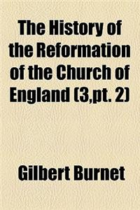 The History of the Reformation of the Church of England (Volume 3, PT. 2); The Third Part of the History of the Reformation of the Church of England.