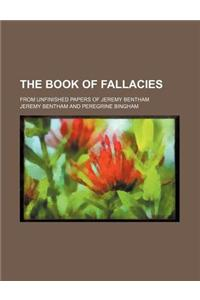 The Book of Fallacies; From Unfinished Papers of Jeremy Bentham