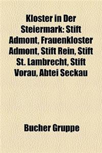 Kloster in Der Steiermark: Stift Admont, Frauenkloster Admont, Stift Rein, Stift St. Lambrecht, Stift Vorau, Abtei Seckau
