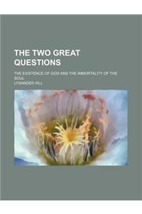 The Two Great Questions; The Existence of God and the Immortality of the Soul