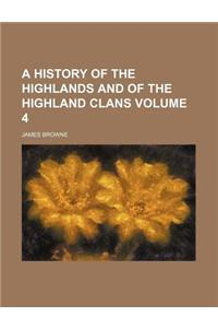 A History of the Highlands and of the Highland Clans (Volume 4)