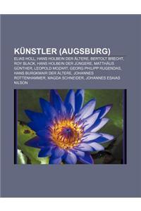 Kunstler (Augsburg): Elias Holl, Hans Holbein Der Altere, Bertolt Brecht, Roy Black, Hans Holbein Der Jungere, Matthaus Gunther, Leopold Mo