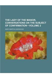 The Lady of the Manor, Conversations on the Subject of Confirmation (Volume 2)