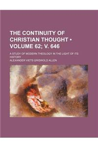 The Continuity of Christian Thought (Volume 62; V. 646); A Study of Modern Theology in the Light of Its History