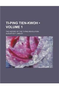 Ti-Ping Tien-Kwoh (Volume 1); The History of the Ti-Ping Revolution