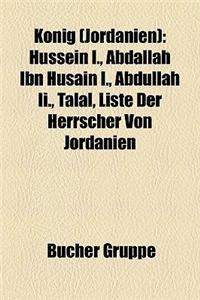 Knig (Jordanien): Hussein I., Abdallah Ibn Husain I., Abdullah II., Talal, Liste Der Herrscher Von Jordanien