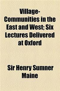 Village-Communities in the East and West; Six Lectures Delivered at Oxford