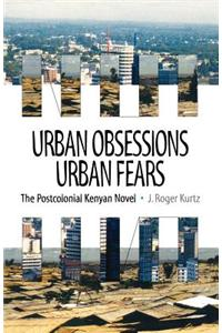 Urban Obsessions, Urban Fears: The Postcolonial Kenyan Novel