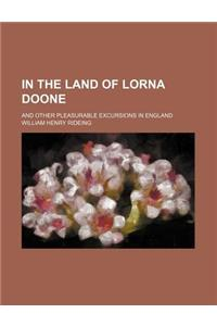 In the Land of Lorna Doone; And Other Pleasurable Excursions in England