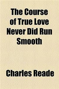 The Course of True Love Never Did Run Smooth