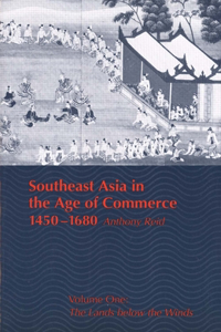 Southeast Asia in the Age of Commerce, 1450-1680: Volume One: The Lands Below the Winds (Revised)