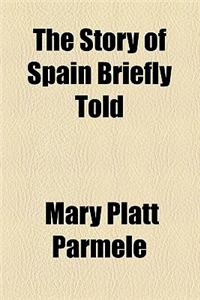 The Story of Spain Briefly Told