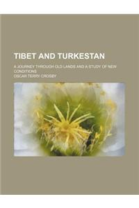 Tibet and Turkestan; A Journey Through Old Lands and a Study of New Conditions