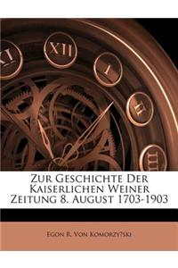 Zur Geschichte Der Kaiserlichen Weiner Zeitung 8. August 1703-1903
